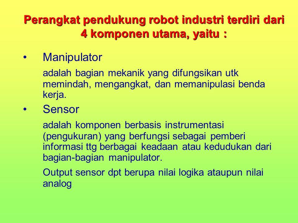 Perangkat pendukung robot industri terdiri dari 4 komponen utama, yaitu :