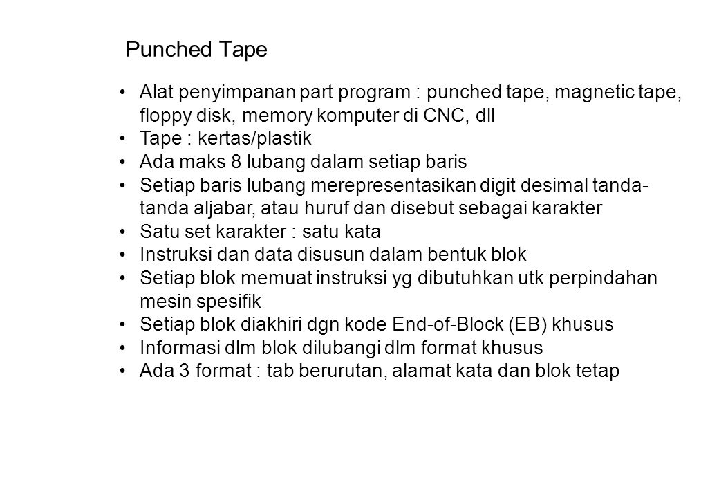 Punched Tape Alat penyimpanan part program : punched tape, magnetic tape, floppy disk, memory komputer di CNC, dll.