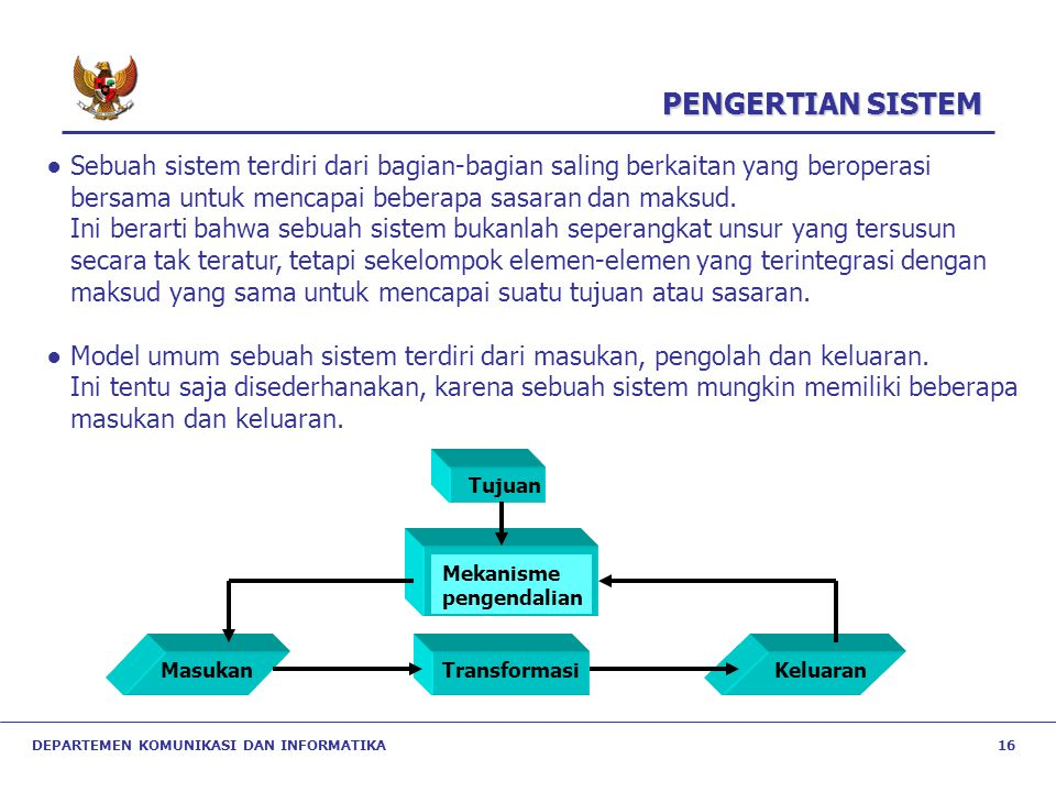PENGERTIAN SISTEM ● Sebuah sistem terdiri dari bagian-bagian saling berkaitan yang beroperasi. bersama untuk mencapai beberapa sasaran dan maksud.