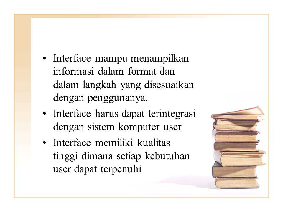 Interface mampu menampilkan informasi dalam format dan dalam langkah yang disesuaikan dengan penggunanya.
