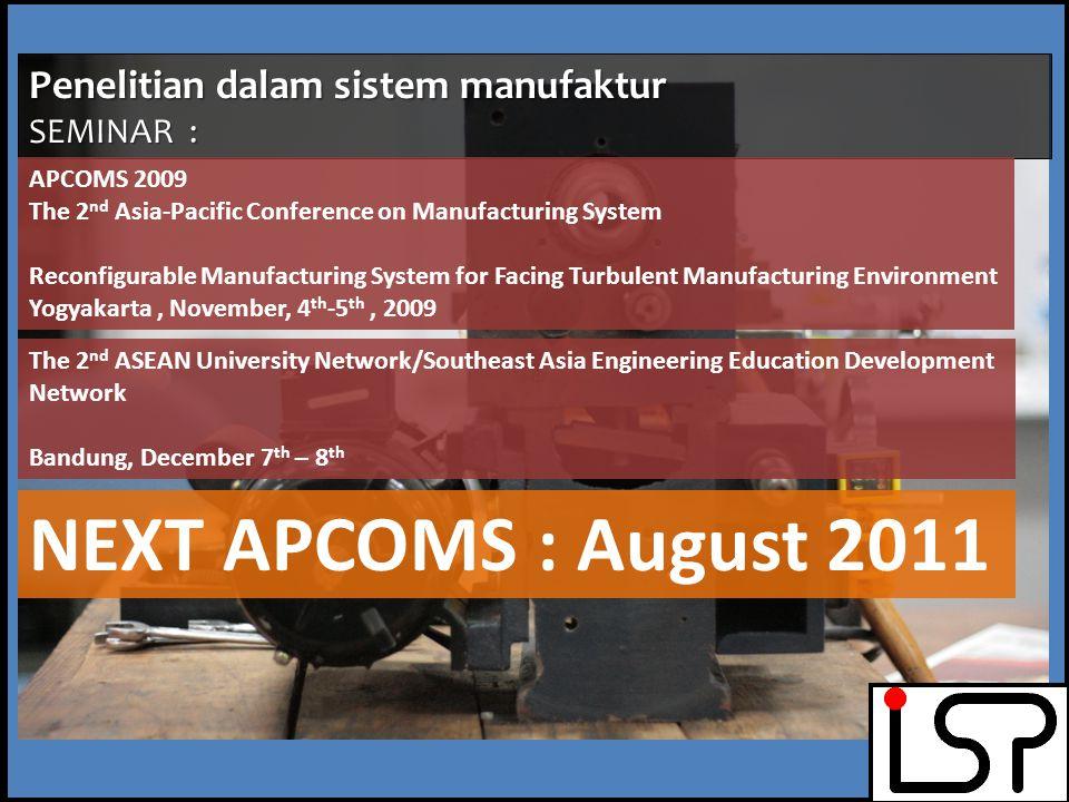 NEXT APCOMS : August 2011 Penelitian dalam sistem manufaktur SEMINAR :
