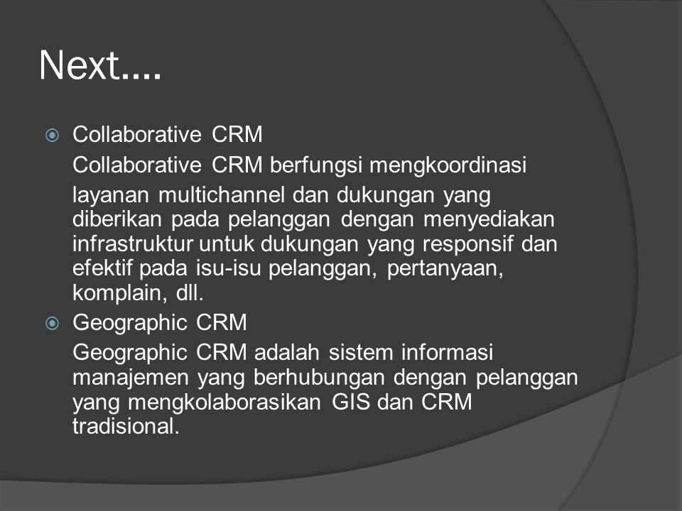 Next.... Collaborative CRM Collaborative CRM berfungsi mengkoordinasi