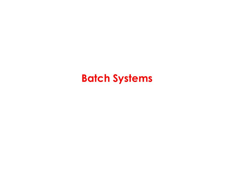 Batch Systems