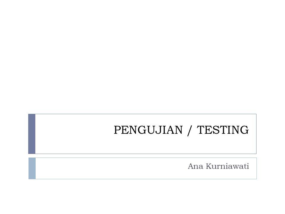 PENGUJIAN / TESTING Ana Kurniawati