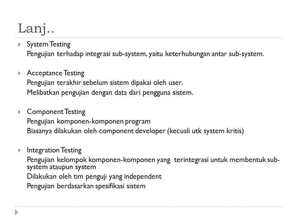 Lanj.. System Testing. Pengujian terhadap integrasi sub-system, yaitu keterhubungan antar sub-system.