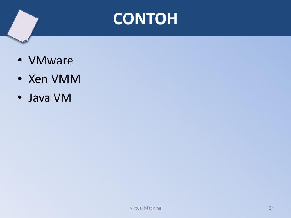 CONTOH VMware Xen VMM Java VM Virtual Machine