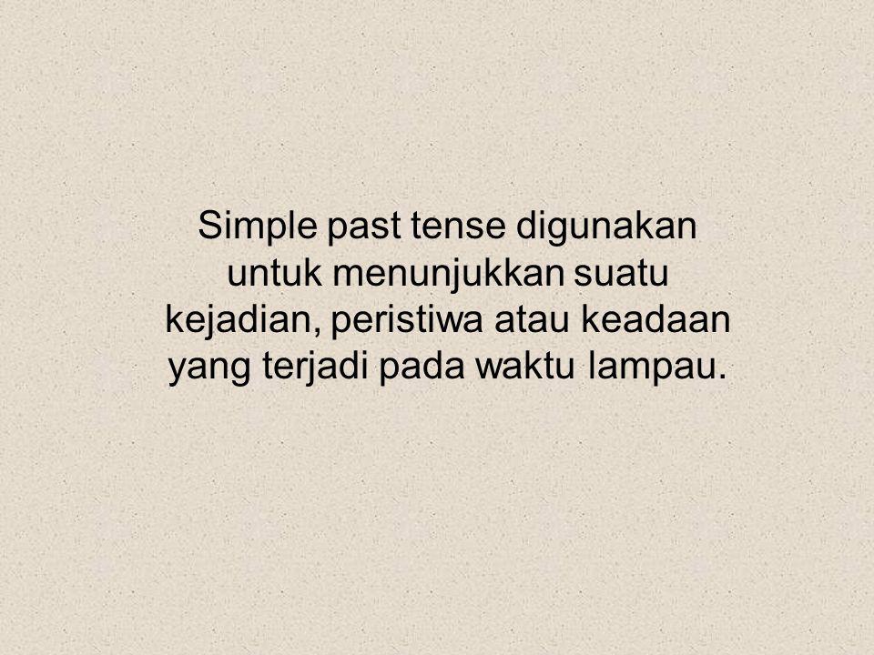 Simple past tense digunakan untuk menunjukkan suatu kejadian, peristiwa atau keadaan yang terjadi pada waktu lampau.
