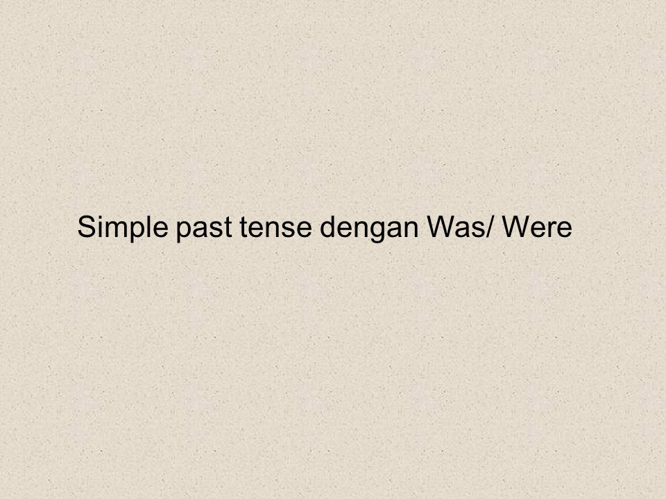 Simple past tense dengan Was/ Were