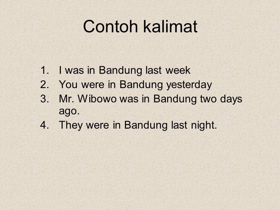 Contoh kalimat I was in Bandung last week