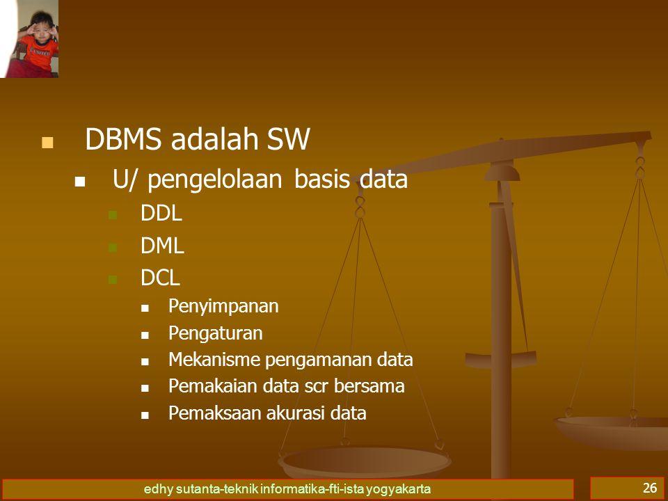 DBMS adalah SW U/ pengelolaan basis data DDL DML DCL Penyimpanan