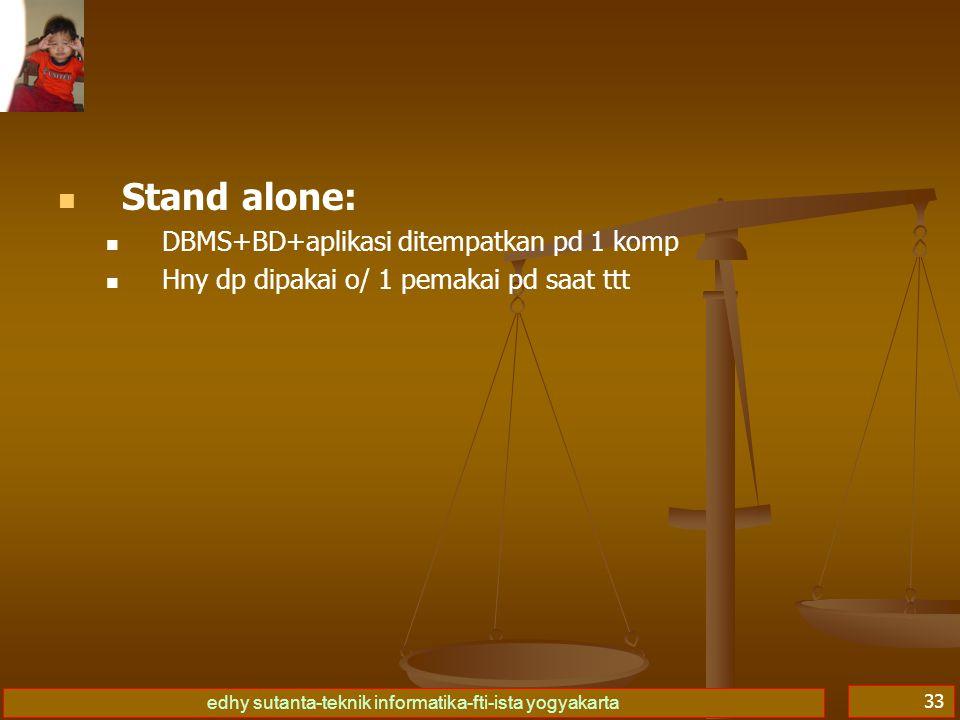 Stand alone: DBMS+BD+aplikasi ditempatkan pd 1 komp