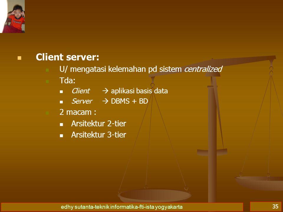 Client server: U/ mengatasi kelemahan pd sistem centralized Tda:
