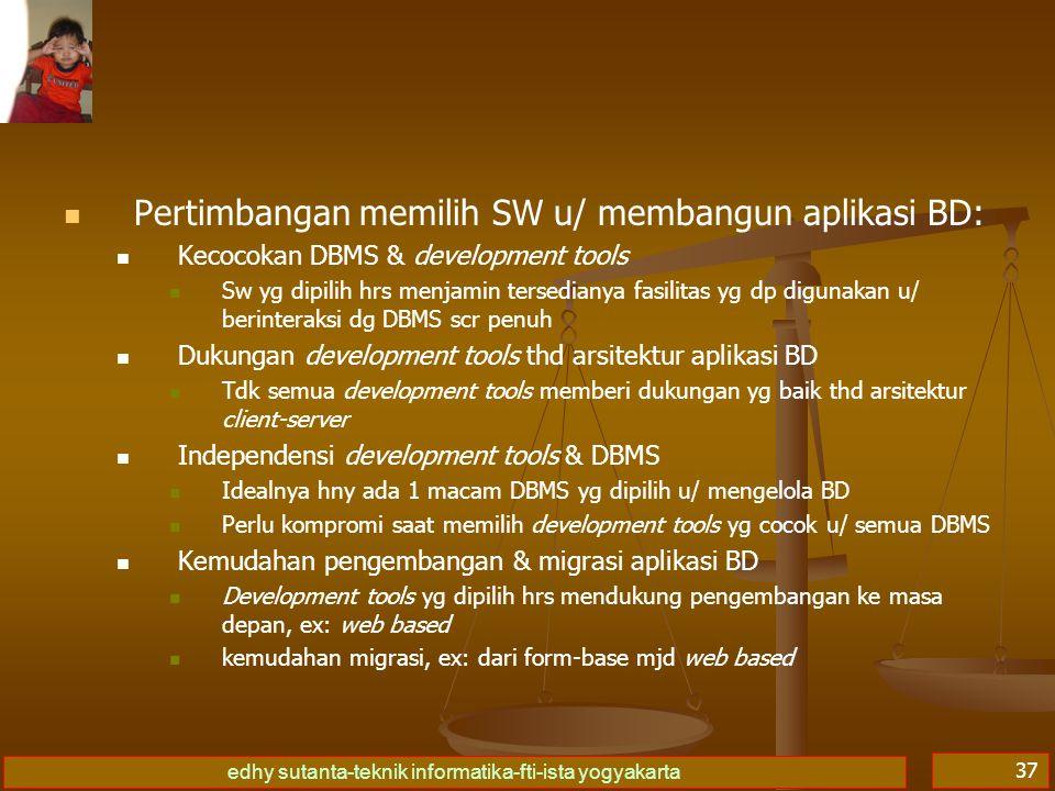 Pertimbangan memilih SW u/ membangun aplikasi BD: