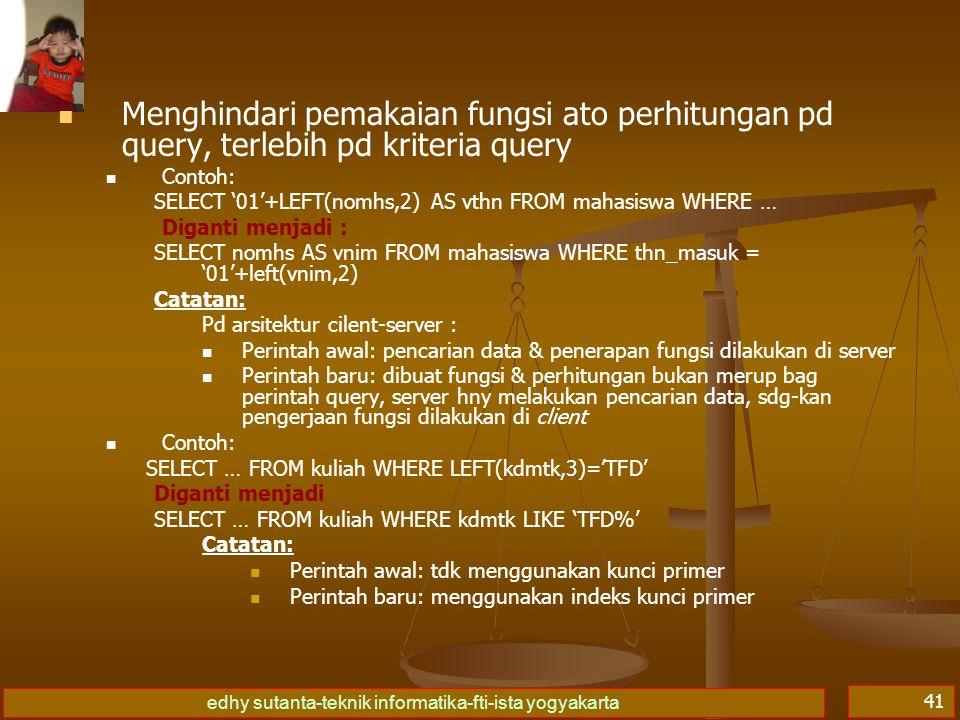 Menghindari pemakaian fungsi ato perhitungan pd query, terlebih pd kriteria query