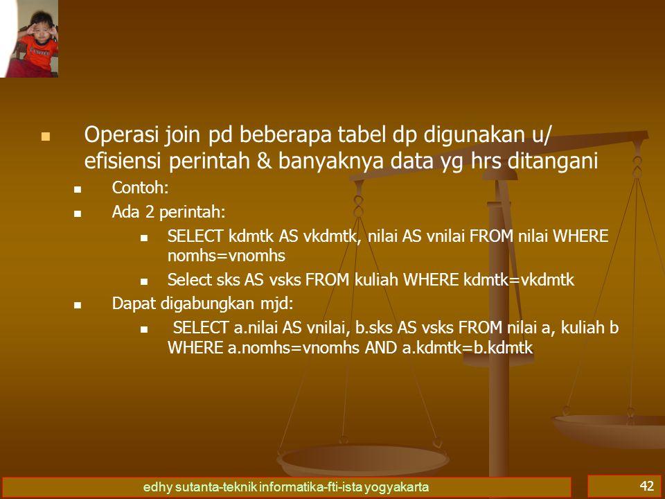 Operasi join pd beberapa tabel dp digunakan u/ efisiensi perintah & banyaknya data yg hrs ditangani