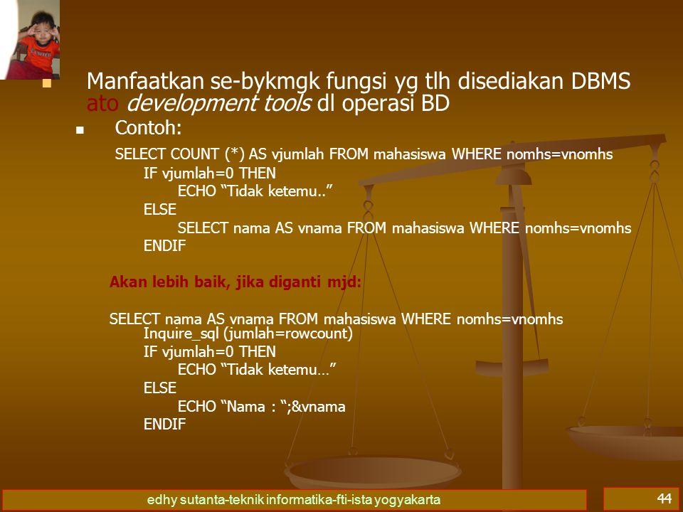 Manfaatkan se-bykmgk fungsi yg tlh disediakan DBMS ato development tools dl operasi BD