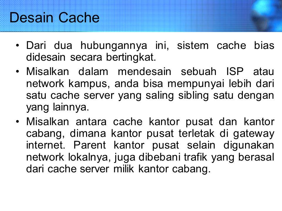 Desain Cache Dari dua hubungannya ini, sistem cache bias didesain secara bertingkat.