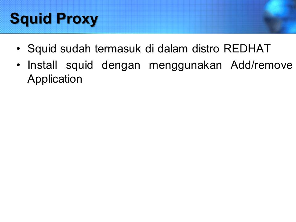 Squid Proxy Squid sudah termasuk di dalam distro REDHAT