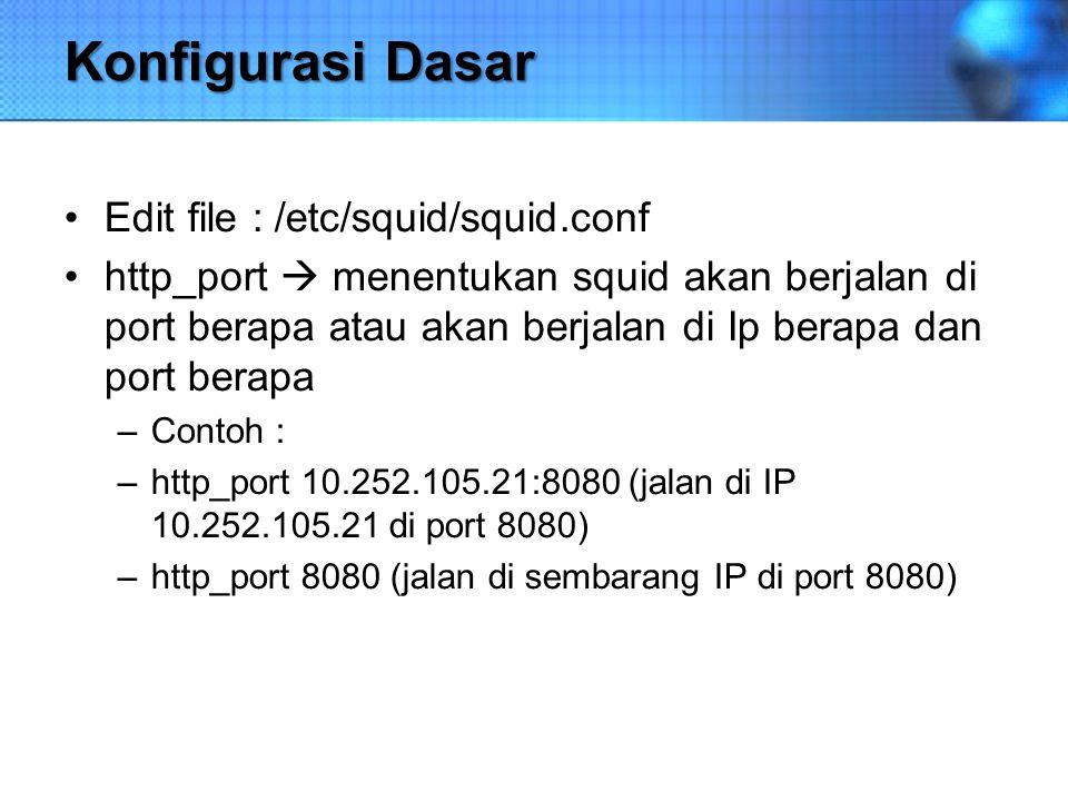 Konfigurasi Dasar Edit file : /etc/squid/squid.conf