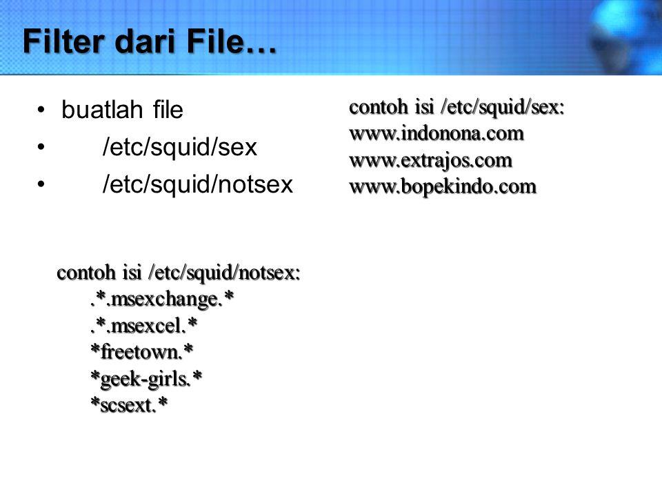 Filter dari File… buatlah file /etc/squid/sex /etc/squid/notsex