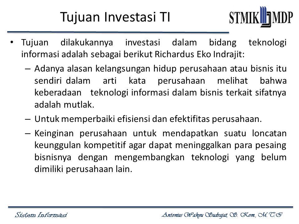 Tujuan Investasi TI Tujuan dilakukannya investasi dalam bidang teknologi informasi adalah sebagai berikut Richardus Eko Indrajit: