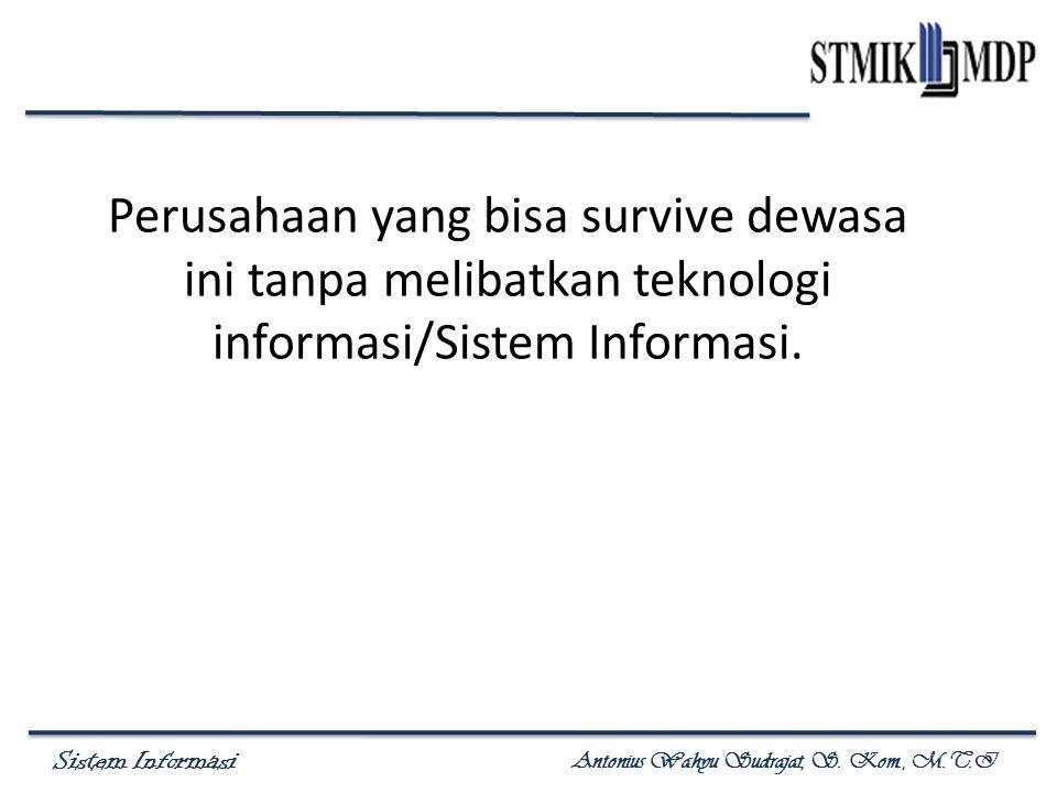Perusahaan yang bisa survive dewasa ini tanpa melibatkan teknologi informasi/Sistem Informasi.