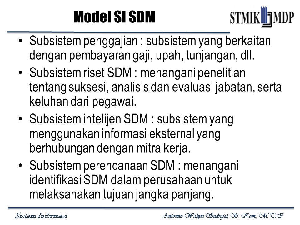 Model SI SDM Subsistem penggajian : subsistem yang berkaitan dengan pembayaran gaji, upah, tunjangan, dll.