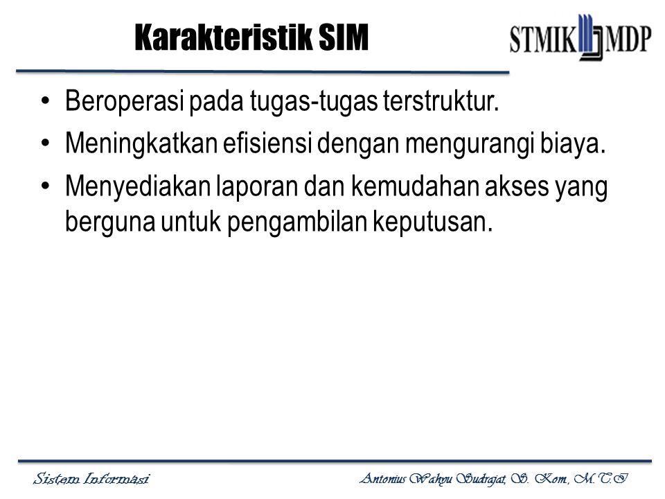 Karakteristik SIM Beroperasi pada tugas-tugas terstruktur.