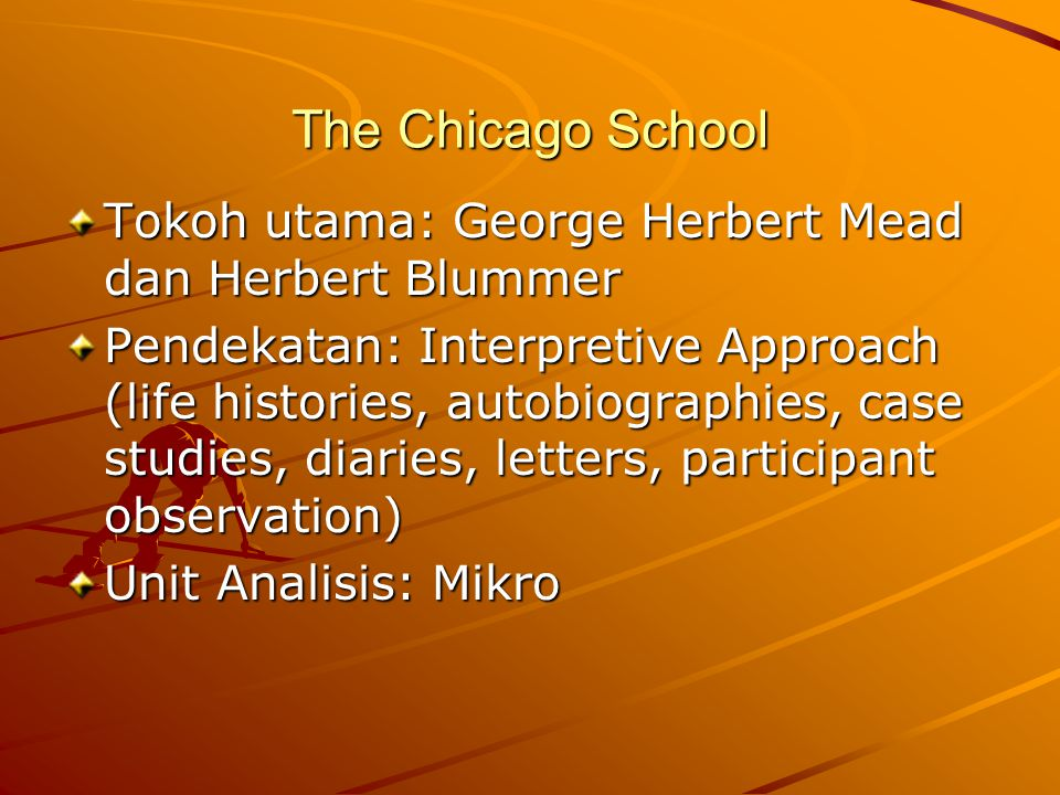 The Chicago School Tokoh utama: George Herbert Mead dan Herbert Blummer.