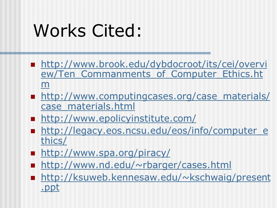 Works Cited: http://www.brook.edu/dybdocroot/its/cei/overview/Ten_Commanments_of_Computer_Ethics.htm.