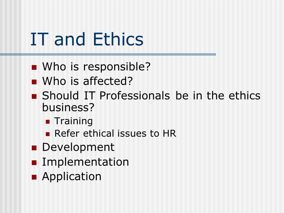 IT and Ethics Who is responsible Who is affected