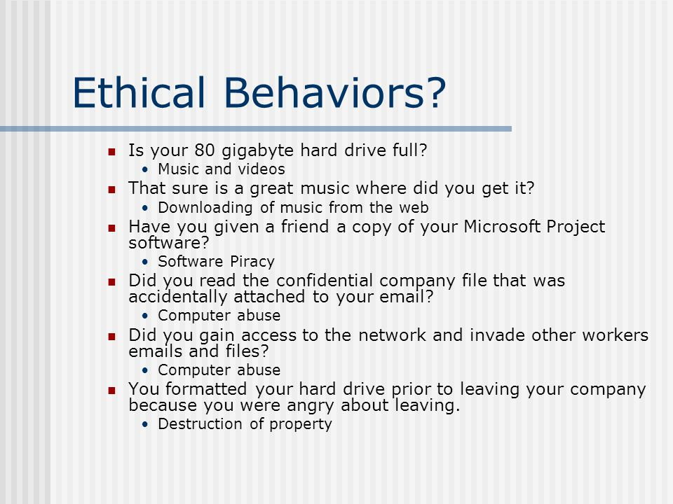 Ethical Behaviors Is your 80 gigabyte hard drive full