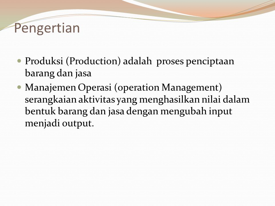 Pengertian Produksi (Production) adalah proses penciptaan barang dan jasa.