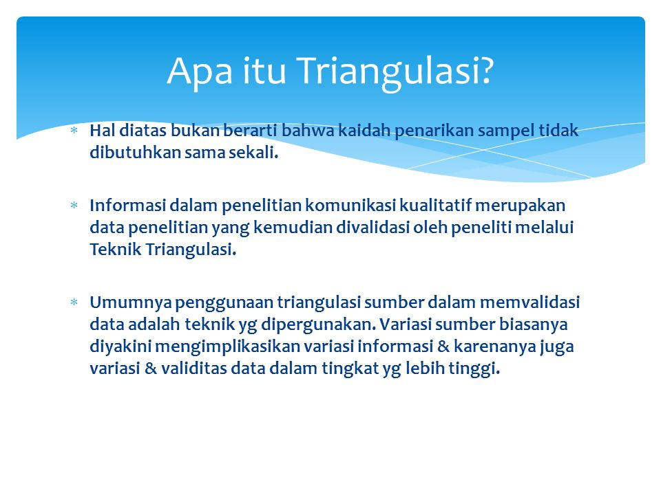 Apa itu Triangulasi Hal diatas bukan berarti bahwa kaidah penarikan sampel tidak dibutuhkan sama sekali.