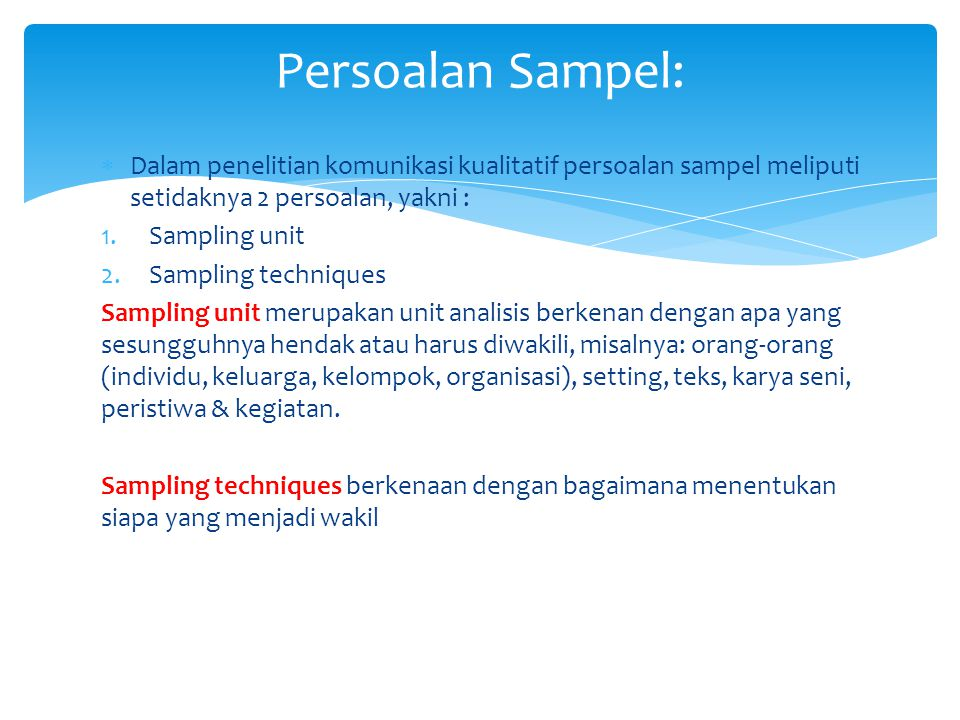 Persoalan Sampel: Dalam penelitian komunikasi kualitatif persoalan sampel meliputi setidaknya 2 persoalan, yakni :