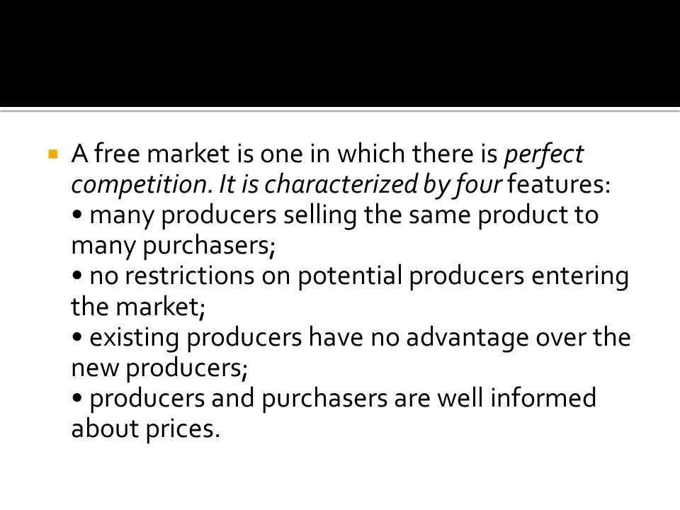 A free market is one in which there is perfect competition