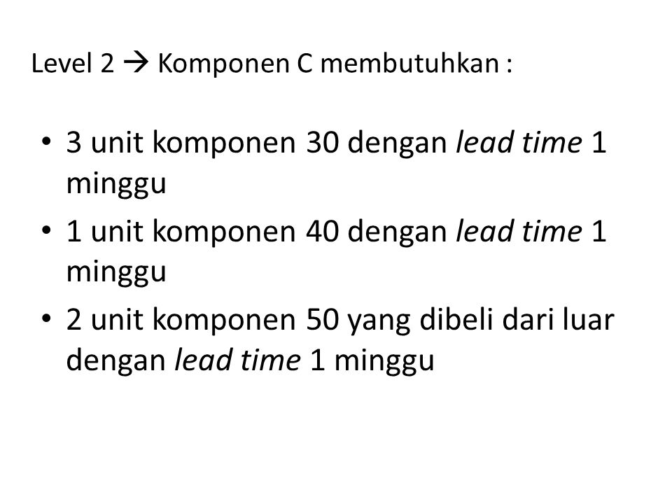 Level 2  Komponen C membutuhkan :