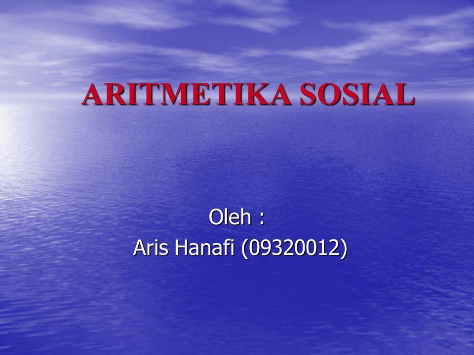 ARITMETIKA SOSIAL Oleh : Aris Hanafi (09320012)