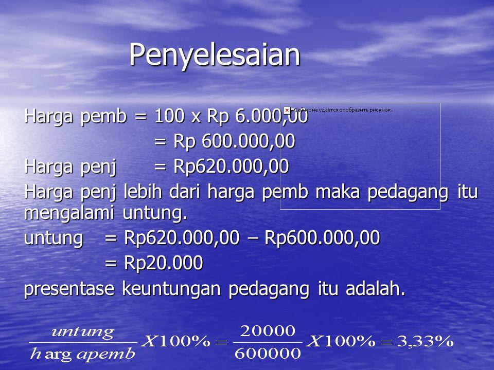 Penyelesaian Harga pemb = 100 x Rp 6.000,00 = Rp 600.000,00