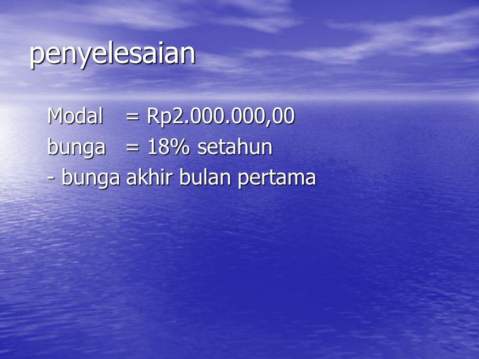 penyelesaian Modal = Rp2.000.000,00 bunga = 18% setahun