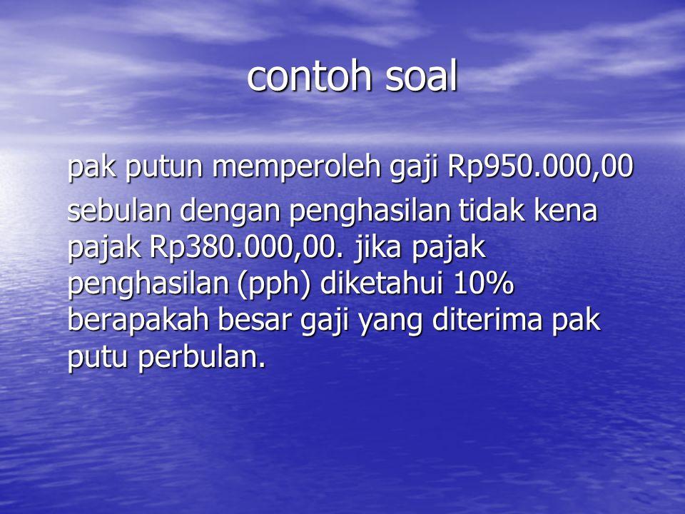 contoh soal pak putun memperoleh gaji Rp950.000,00