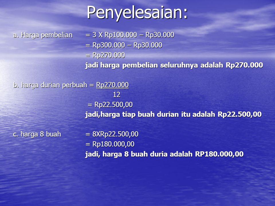 Penyelesaian: a. Harga pembelian = 3 X Rp100.000 – Rp30.000
