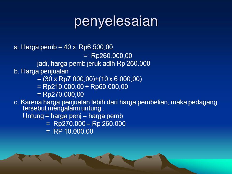 penyelesaian a. Harga pemb = 40 x Rp6.500,00 = Rp260.000,00