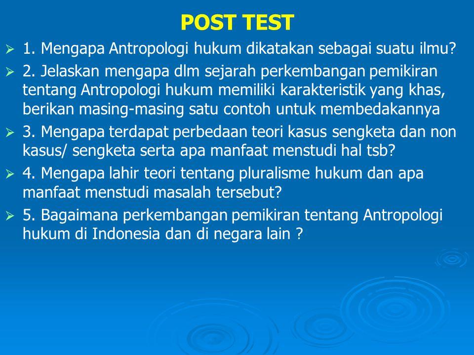 POST TEST 1. Mengapa Antropologi hukum dikatakan sebagai suatu ilmu