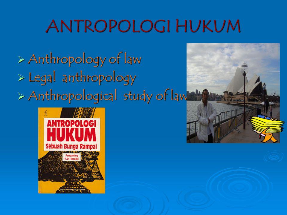 ANTROPOLOGI HUKUM Anthropology of law Legal anthropology