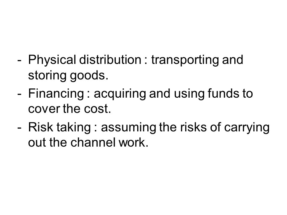 Physical distribution : transporting and storing goods.