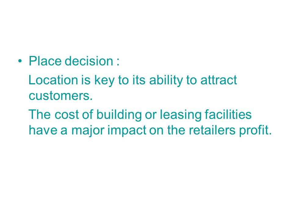 Place decision : Location is key to its ability to attract customers.