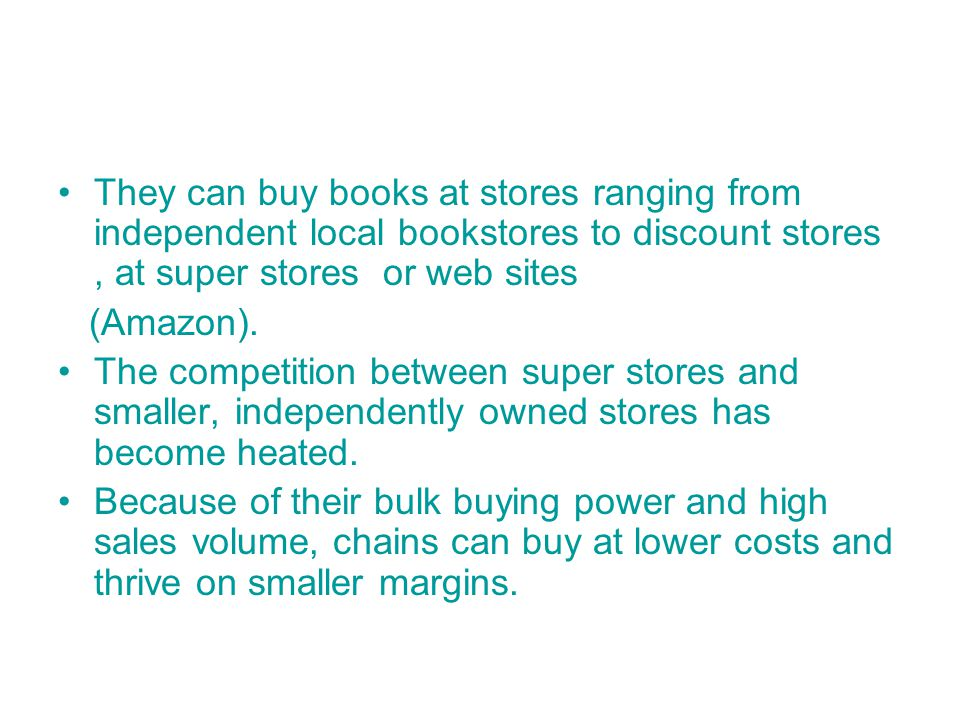 They can buy books at stores ranging from independent local bookstores to discount stores , at super stores or web sites