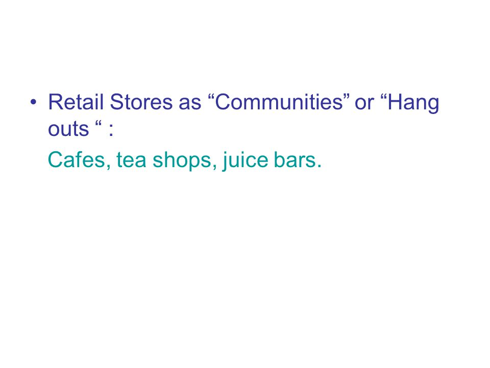 Retail Stores as Communities or Hang outs :