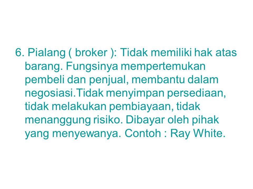 6. Pialang ( broker ): Tidak memiliki hak atas barang